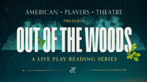Come Out of the Woods With American Players Theatre