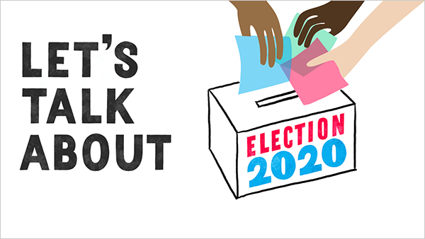 Let's Talk About Election 2020