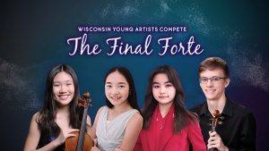 'Wisconsin Young Artists Compete: The Final Forte' Available to Stream On-Demand Now