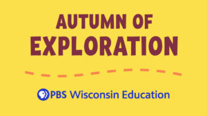 Join PBS Wisconsin for an Autumn of Exploration!