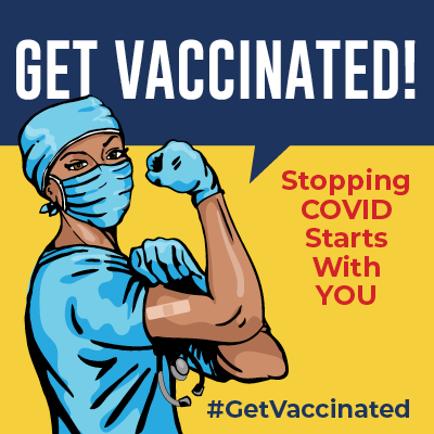 """A poster with an illustration of a health care worker in medical attire, with the title """"Get Vaccinated!,"""" the slogan """"Stopping COVID Starts With You"""" and the hashtag #GetVaccinated."""
